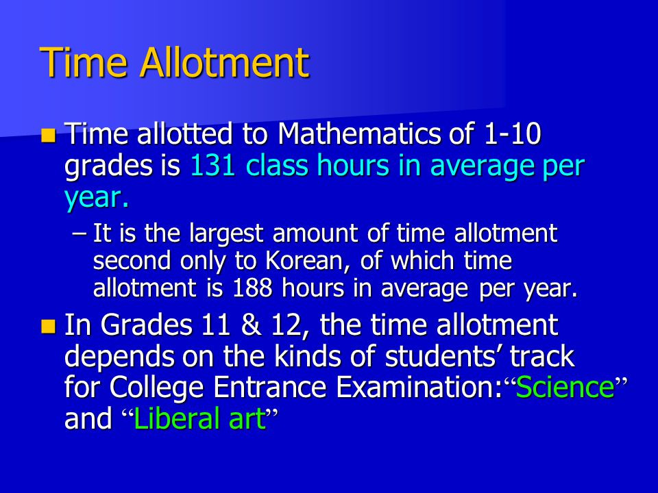 Time Allotment Time allotted to Mathematics of 1-10 grades is 131 class hours in average per year.