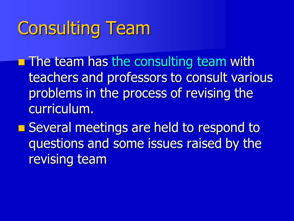 Consulting Team The team has the consulting team with teachers and professors to consult various problems in the process of revising the curriculum.