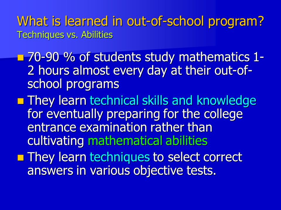 What is learned in out-of-school program Techniques vs. Abilities
