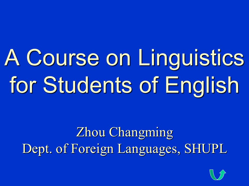 A Course on Linguistics for Students of English Zhou Changming Dept
