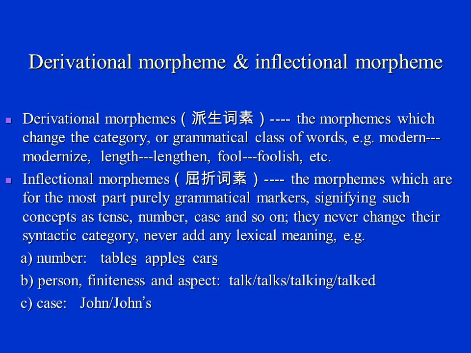 Derivational morpheme & inflectional morpheme