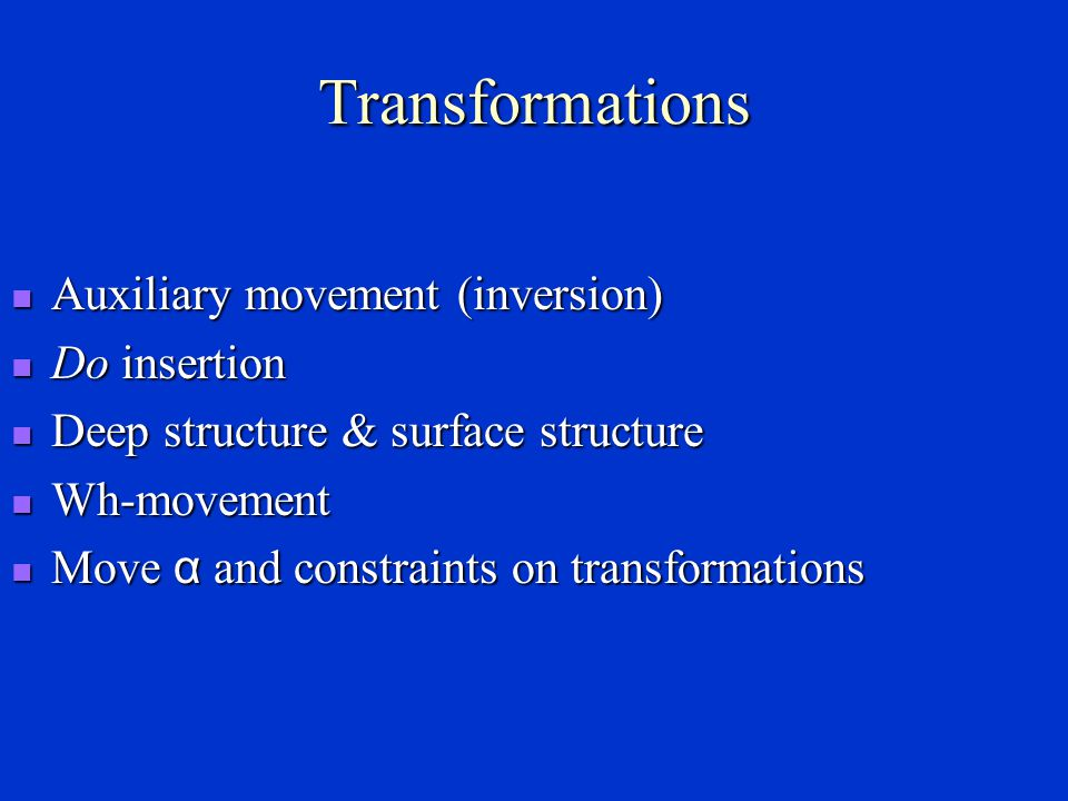 Transformations Auxiliary movement (inversion) Do insertion