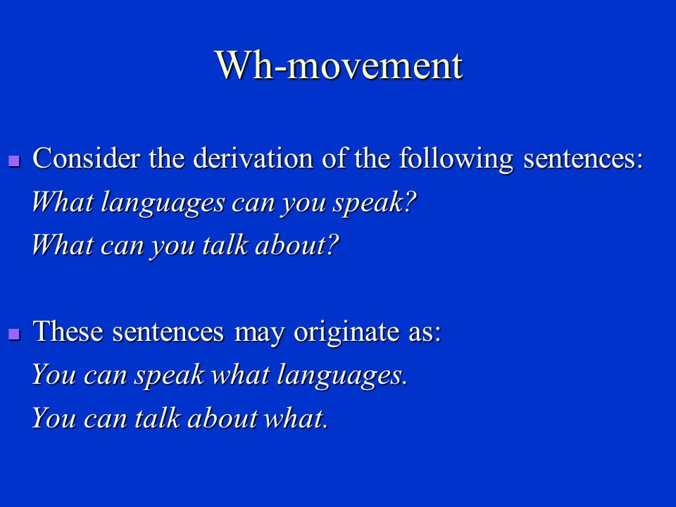 Wh-movement Consider the derivation of the following sentences: