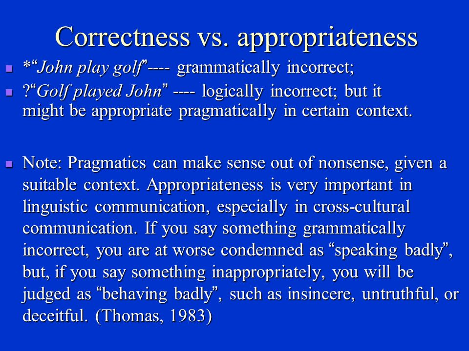 Correctness vs. appropriateness