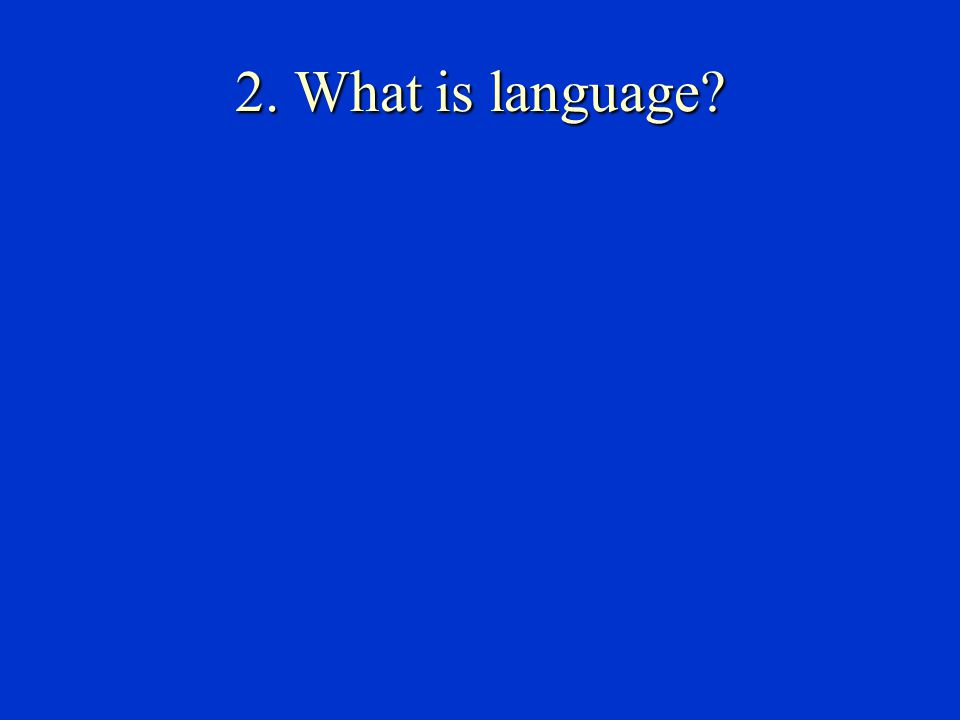 2. What is language