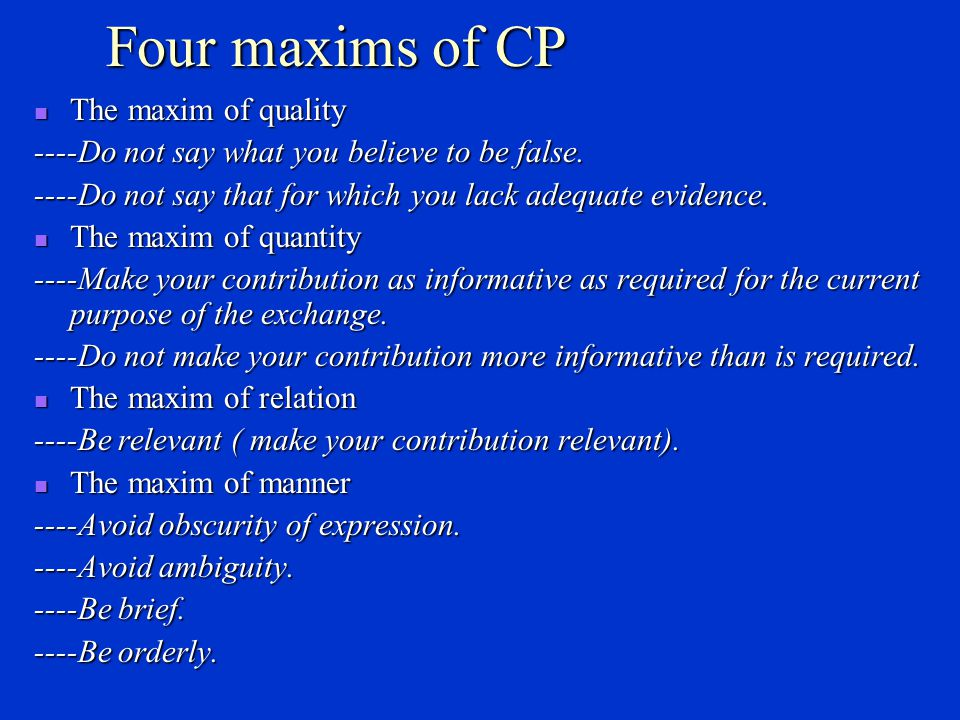 Four maxims of CP The maxim of quality