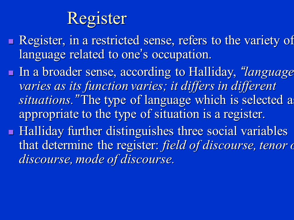 Register Register, in a restricted sense, refers to the variety of language related to one's occupation.