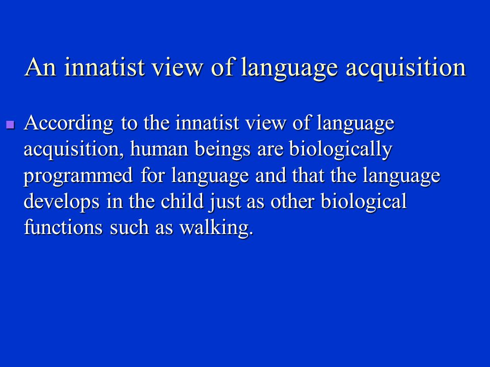 An innatist view of language acquisition