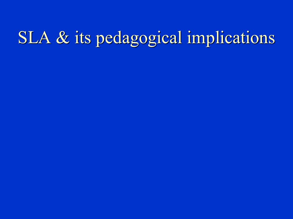 SLA & its pedagogical implications