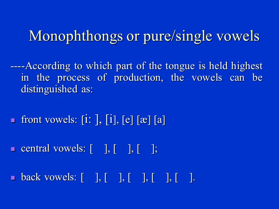 Monophthongs or pure/single vowels