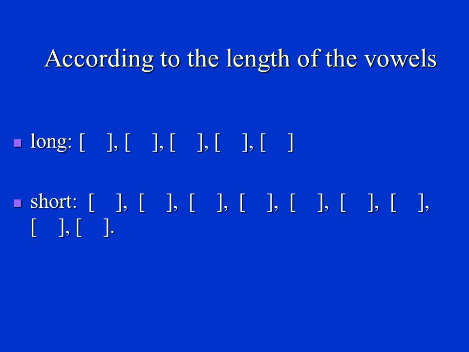 According to the length of the vowels