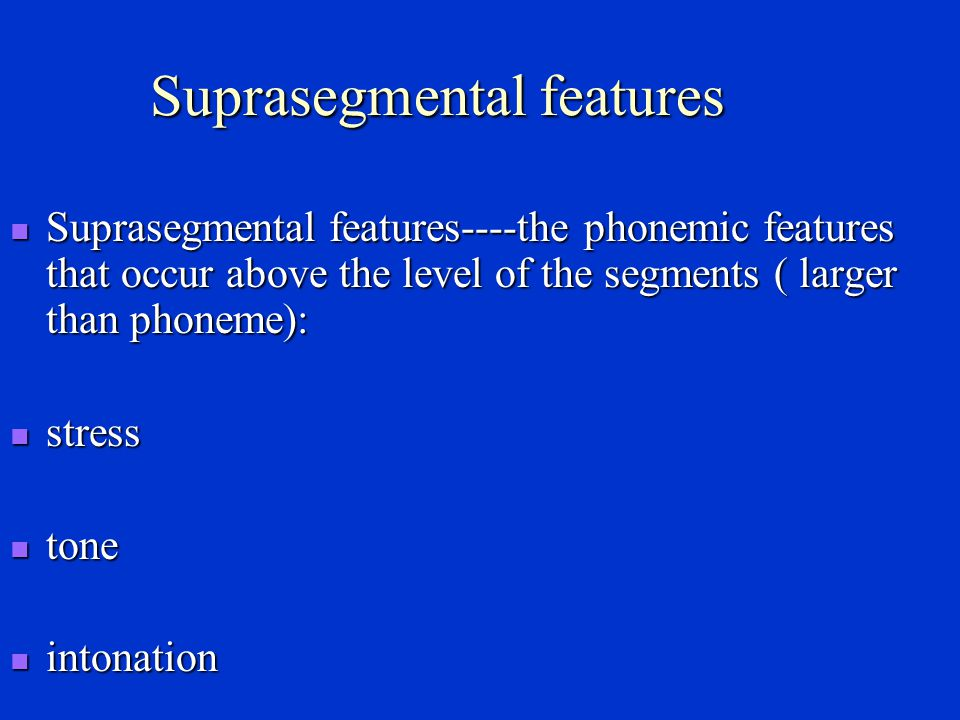 Suprasegmental features