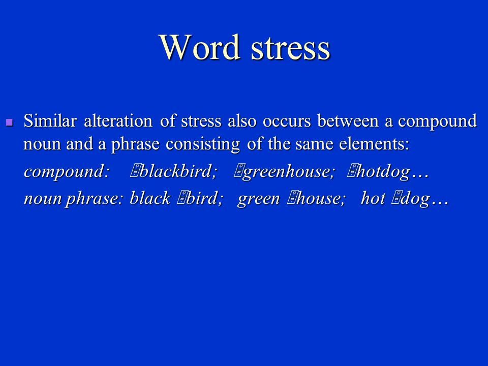 Word stress Similar alteration of stress also occurs between a compound noun and a phrase consisting of the same elements: