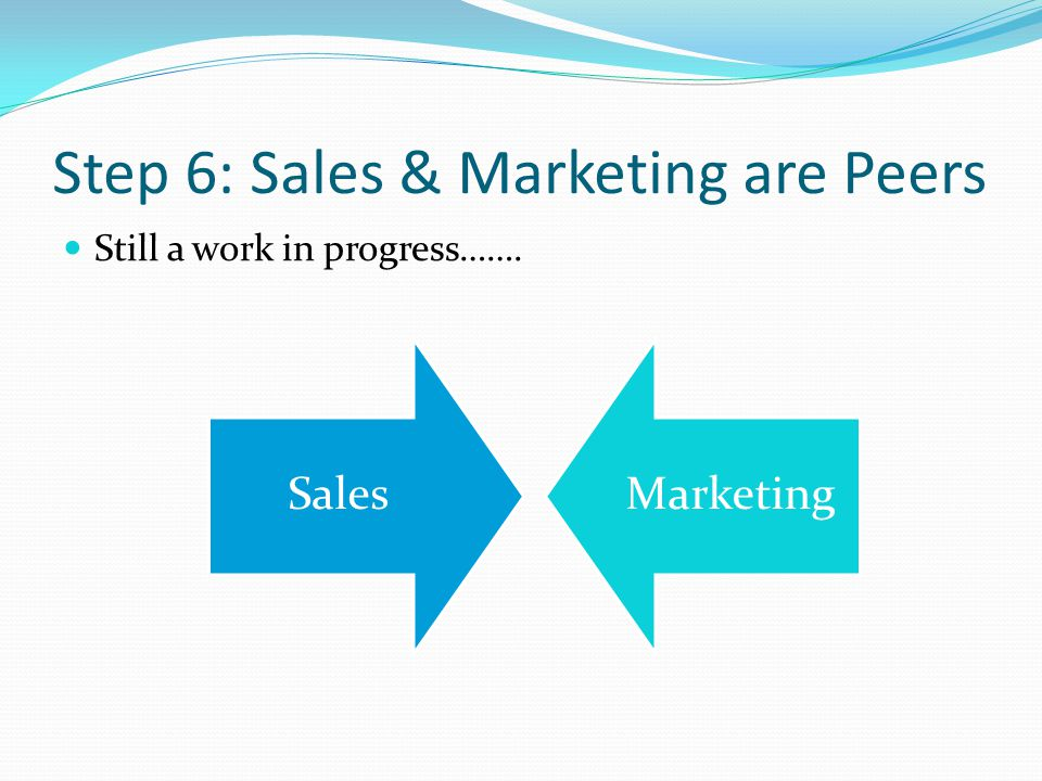 Step 6: Sales & Marketing are Peers