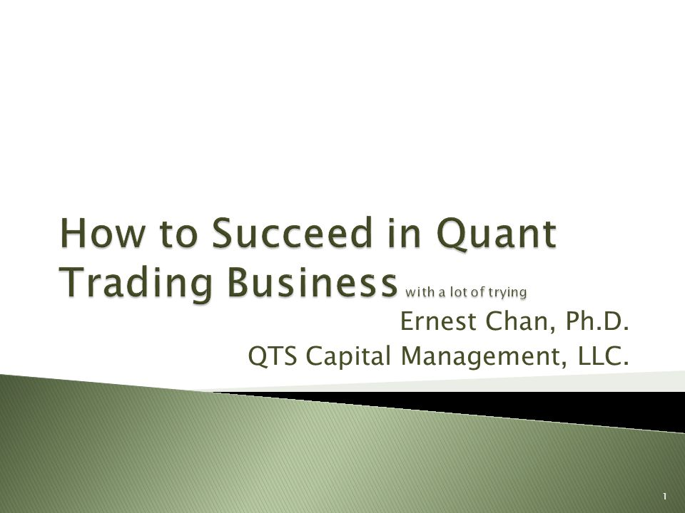 How to Succeed in Quant Trading Business with a lot of trying