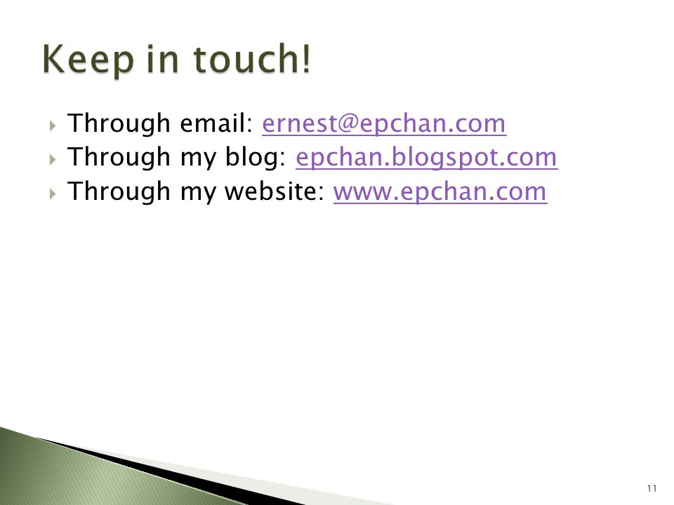 Keep in touch. Through email: ernest@epchan.com. Through my blog: epchan.blogspot.com.