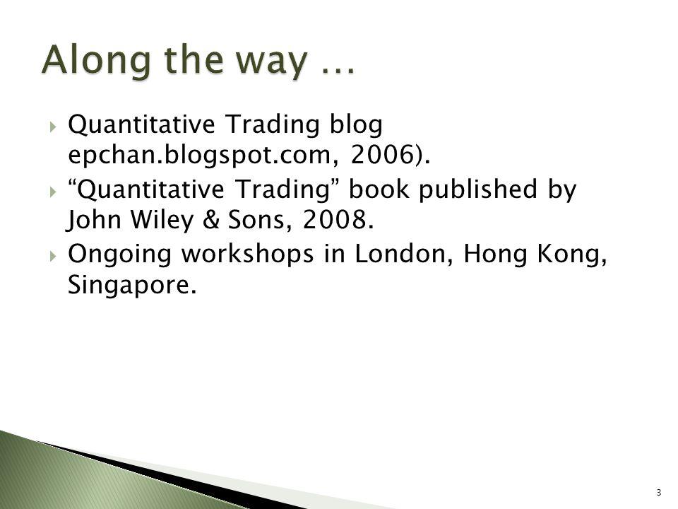 Along the way … Quantitative Trading blog epchan.blogspot.com, 2006).