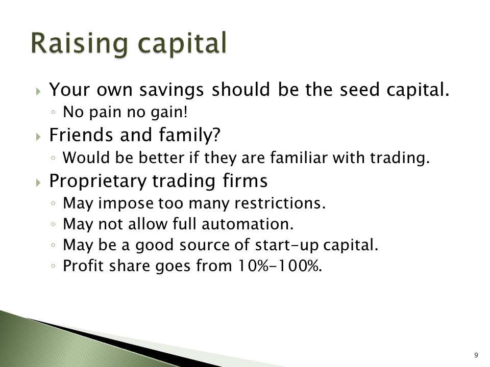 Raising capital Your own savings should be the seed capital.