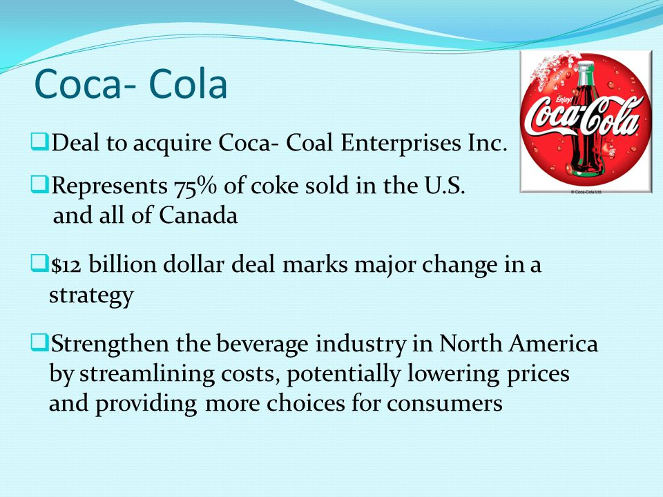 Coca- Cola Deal to acquire Coca- Coal Enterprises Inc.