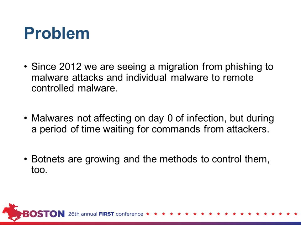 Problem Since 2012 we are seeing a migration from phishing to malware attacks and individual malware to remote controlled malware.