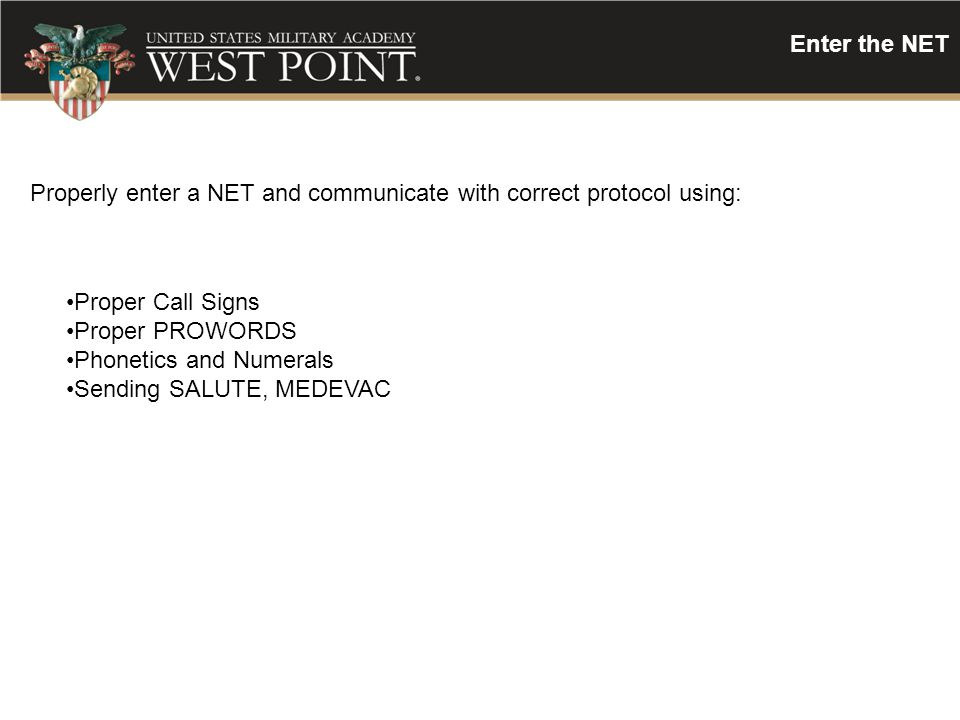 Enter the NET Properly enter a NET and communicate with correct protocol using: Proper Call Signs.