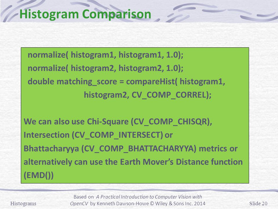 Histogram Comparison normalize( histogram1, histogram1, 1.0);