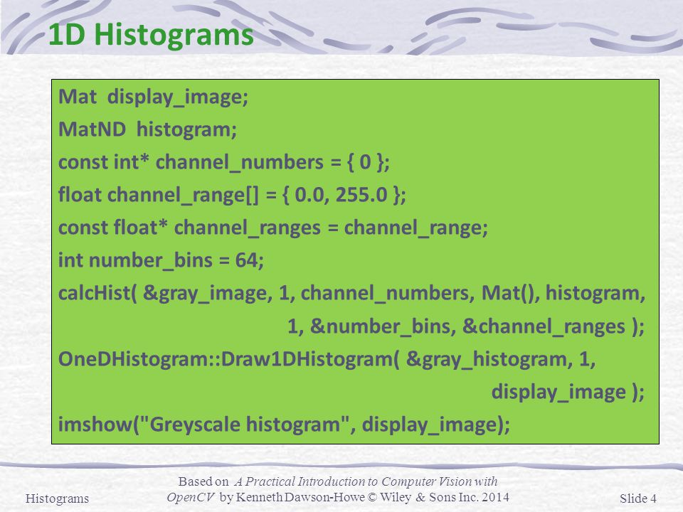 1D Histograms Mat display_image; MatND histogram;