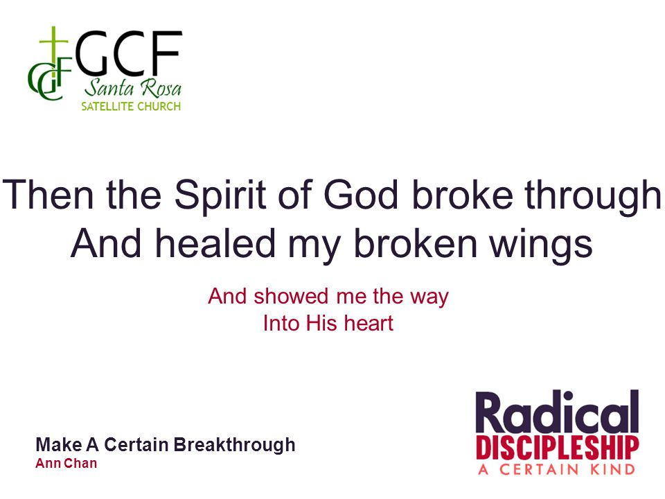 Then the Spirit of God broke through And healed my broken wings