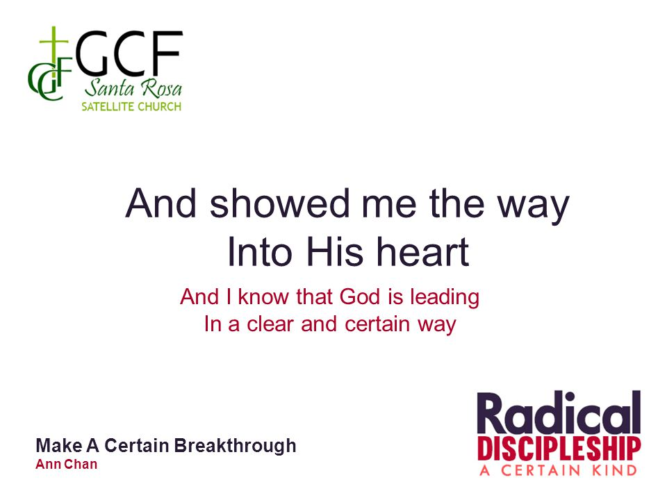 And showed me the way Into His heart And I know that God is leading