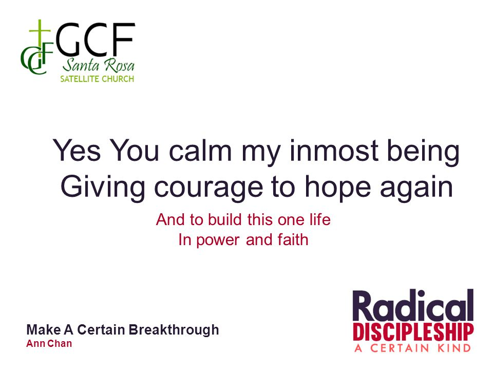 Yes You calm my inmost being Giving courage to hope again