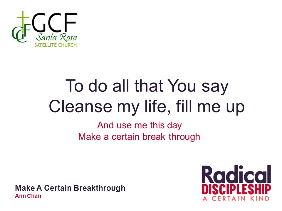 Cleanse my life, fill me up