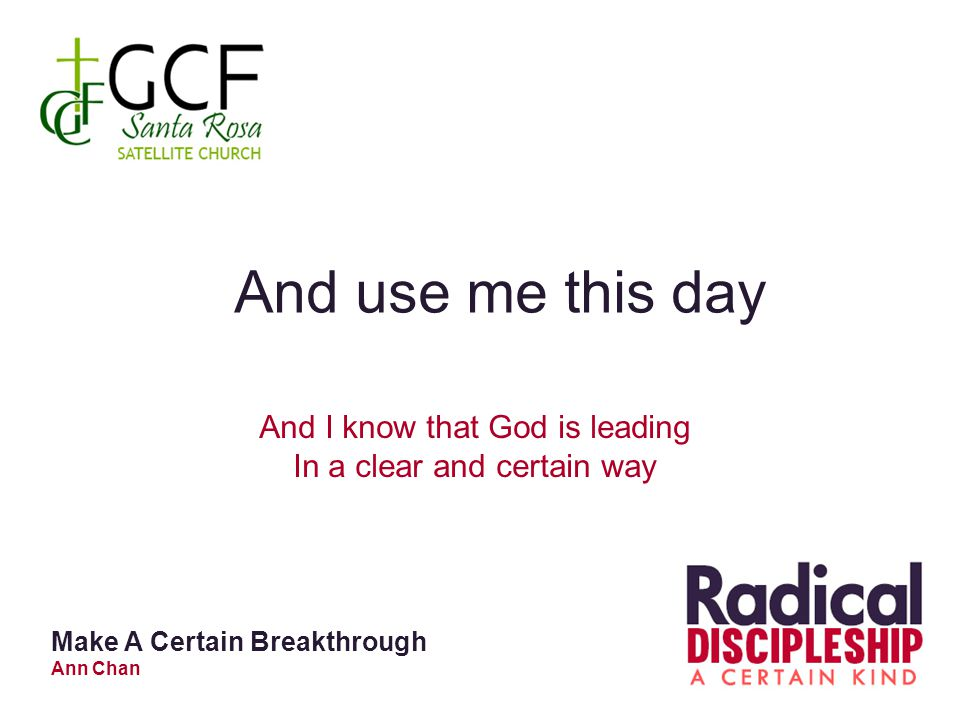 And use me this day And I know that God is leading