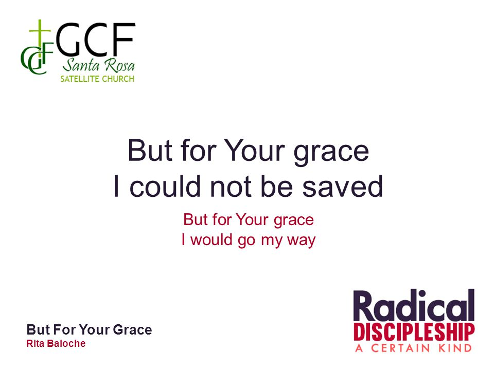 But for Your grace I could not be saved But for Your grace