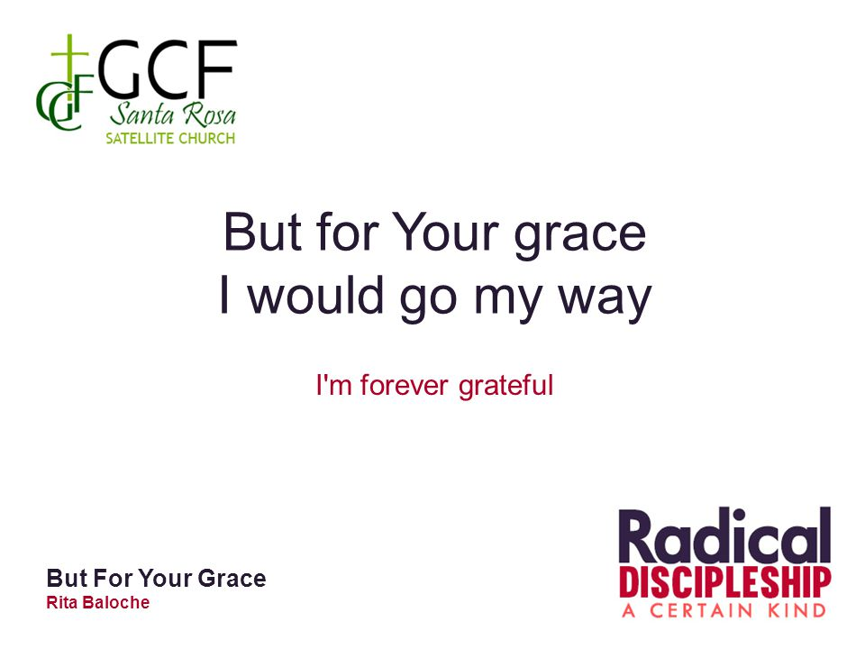 But for Your grace I would go my way I m forever grateful