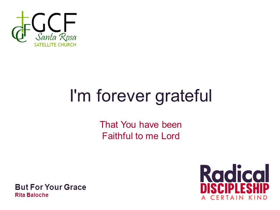 I m forever grateful That You have been Faithful to me Lord