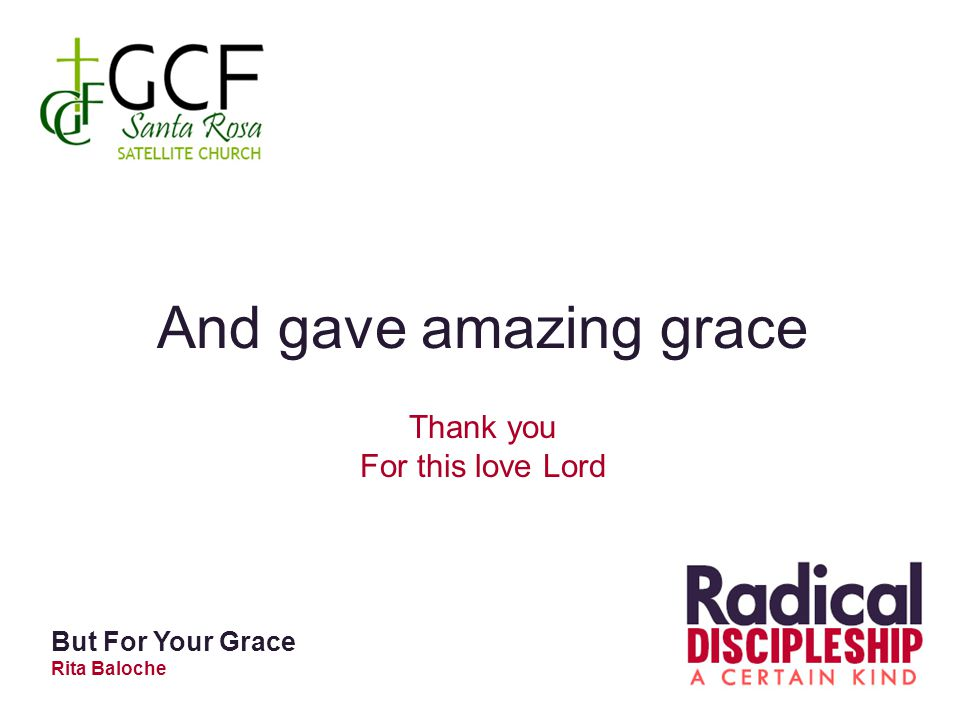 And gave amazing grace Thank you For this love Lord But For Your Grace