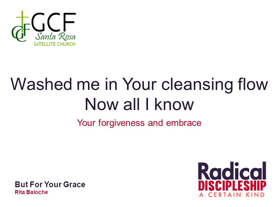 Washed me in Your cleansing flow Now all I know