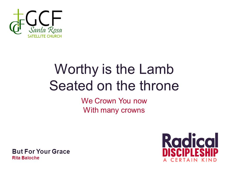 Worthy is the Lamb Seated on the throne We Crown You now