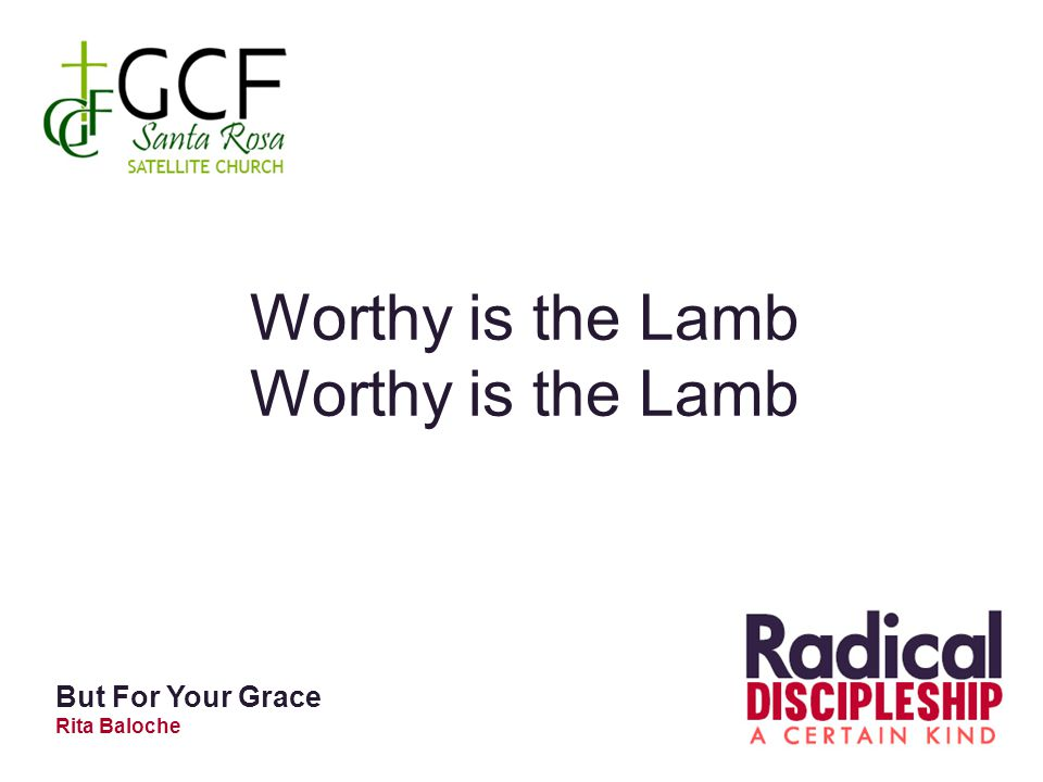 Worthy is the Lamb But For Your Grace Rita Baloche