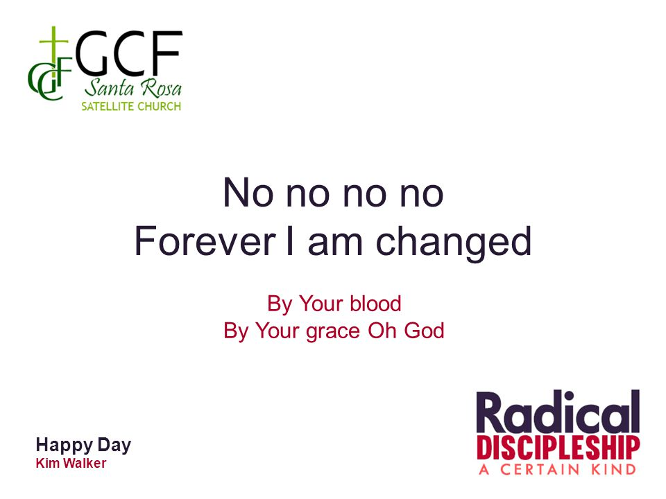 No no no no Forever I am changed By Your blood By Your grace Oh God