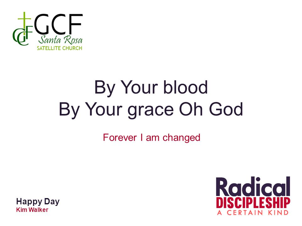 By Your blood By Your grace Oh God Forever I am changed Happy Day