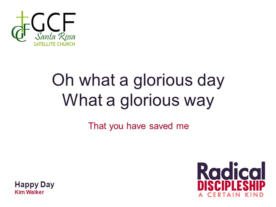 Oh what a glorious day What a glorious way That you have saved me