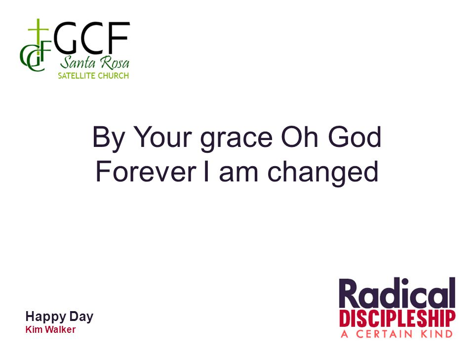 By Your grace Oh God Forever I am changed Happy Day Kim Walker