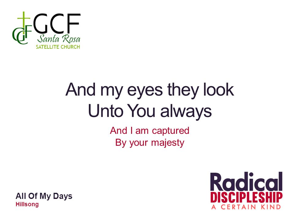 And my eyes they look Unto You always And I am captured