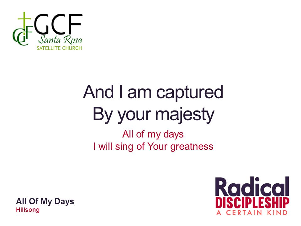 All of my days I will sing of Your greatness