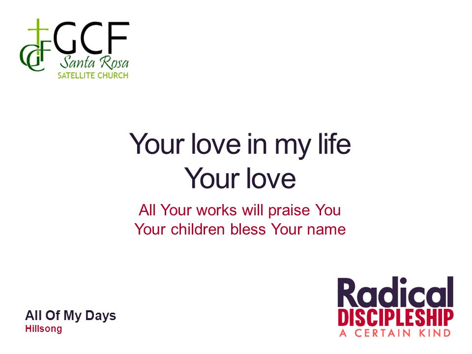 Your love in my life Your love All Your works will praise You