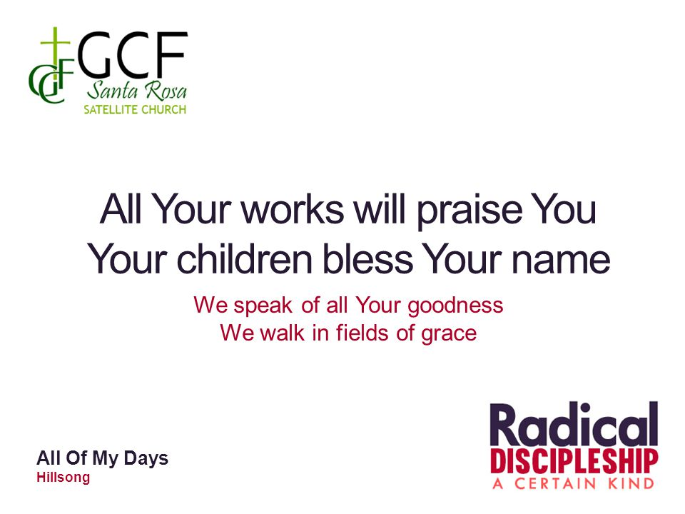All Your works will praise You Your children bless Your name