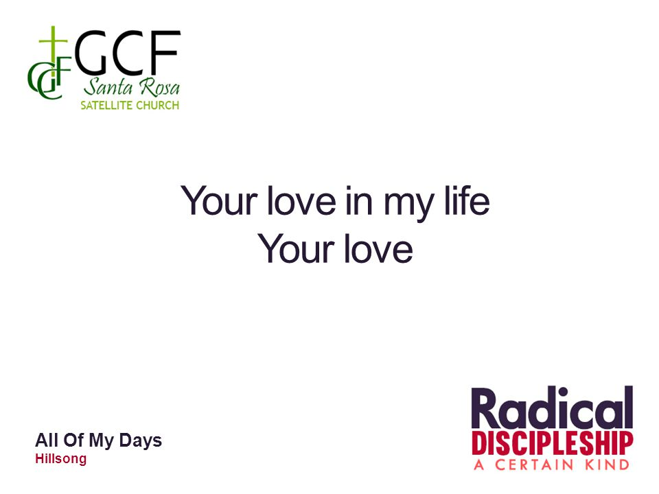 Your love in my life Your love All Of My Days Hillsong