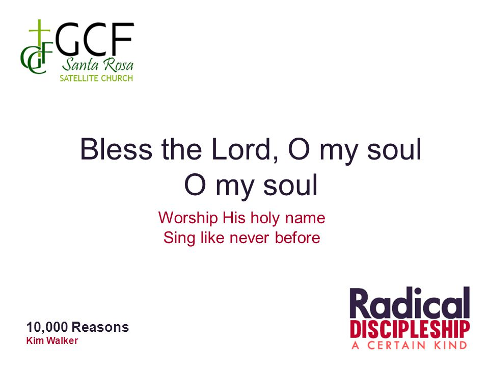 Bless the Lord, O my soul O my soul Worship His holy name