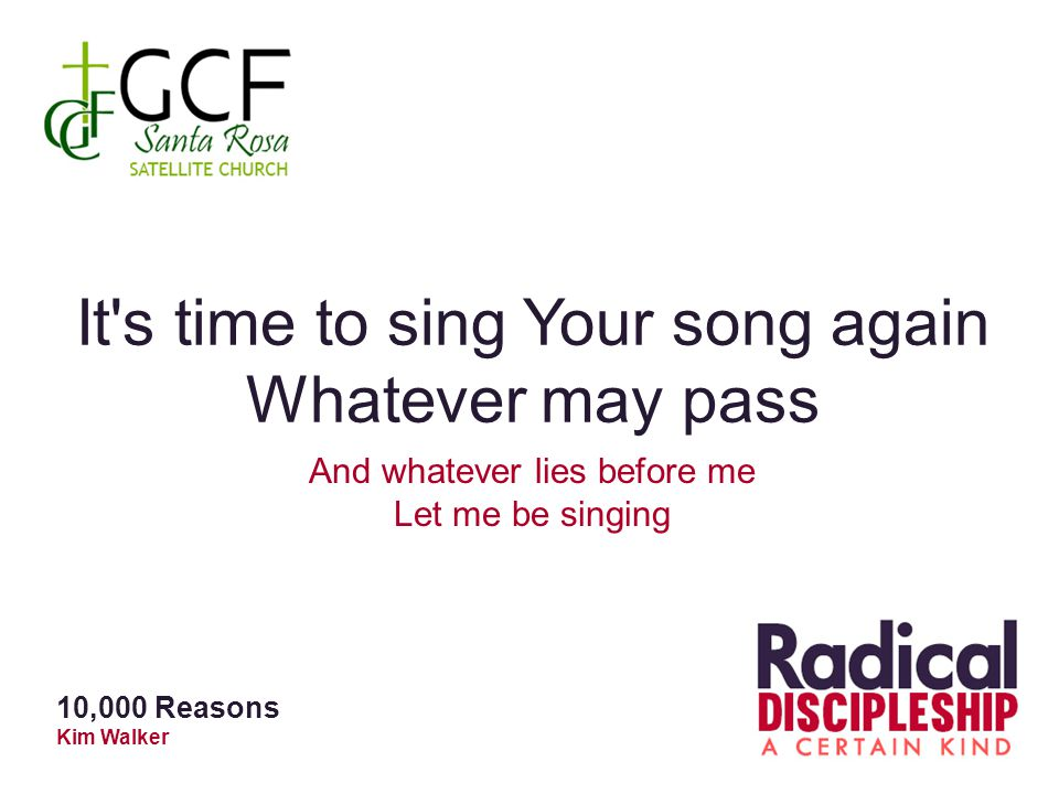 It s time to sing Your song again Whatever may pass